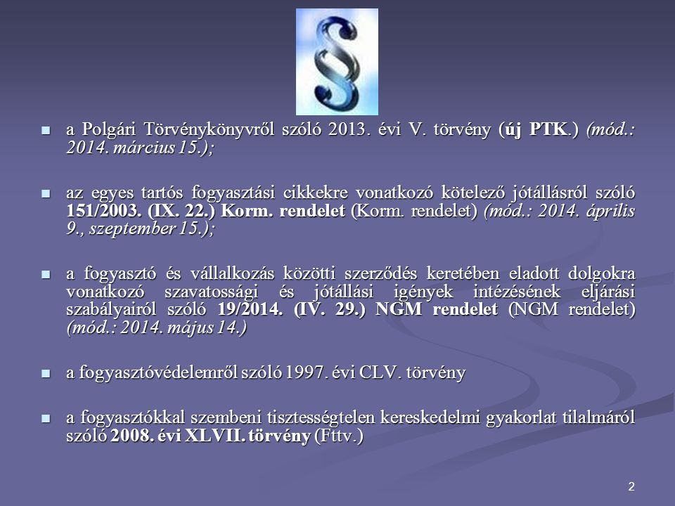 2 a Polgári Törvénykönyvről szóló 2013. évi V. törvény (új PTK.) (mód.: 2014. március 15.); a Polgári Törvénykönyvről szóló 2013. évi V. törvény (új P