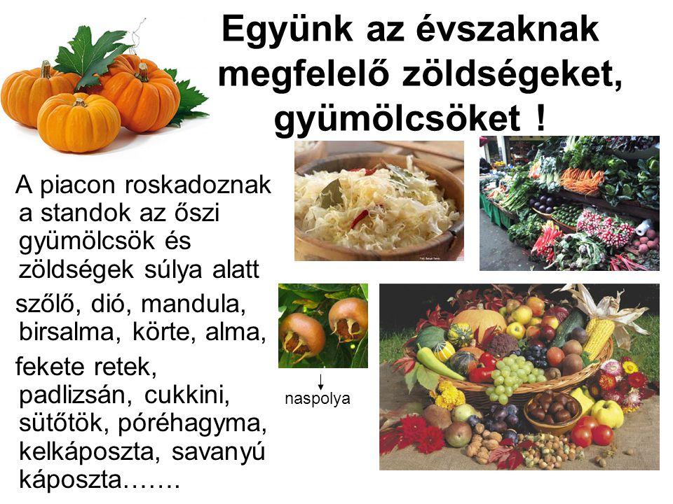 Együnk az évszaknak megfelelő zöldségeket, gyümölcsöket .
