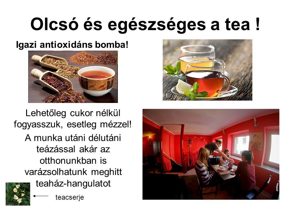 Olcsó és egészséges a tea . Igazi antioxidáns bomba.