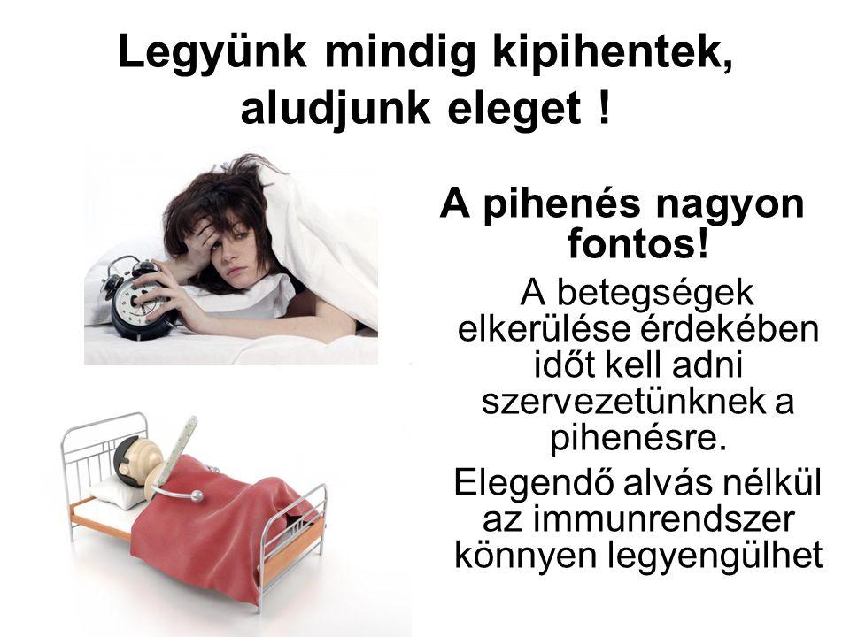 Legyünk mindig kipihentek, aludjunk eleget . A pihenés nagyon fontos.