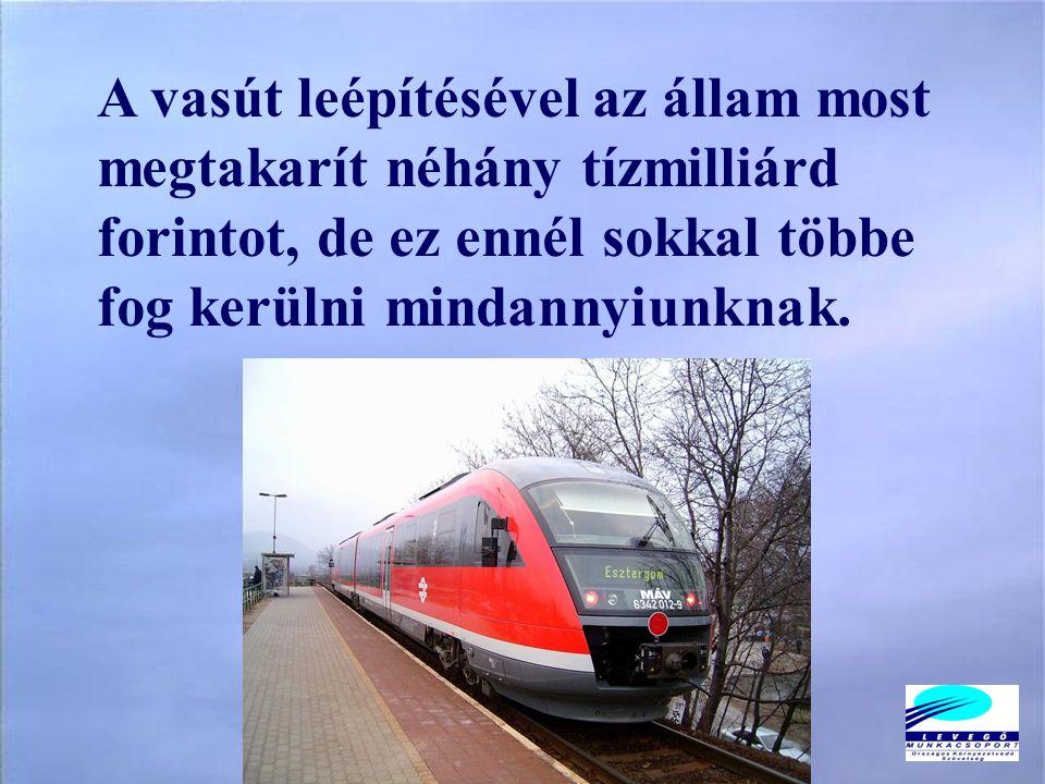 A vasút leépítésével az állam most megtakarít néhány tízmilliárd forintot, de ez ennél sokkal többe fog kerülni mindannyiunknak.