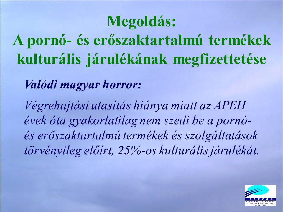 Megoldás: A pornó- és erőszaktartalmú termékek kulturális járulékának megfizettetése Valódi magyar horror: Végrehajtási utasítás hiánya miatt az APEH évek óta gyakorlatilag nem szedi be a pornó- és erőszaktartalmú termékek és szolgáltatások törvényileg előírt, 25%-os kulturális járulékát.