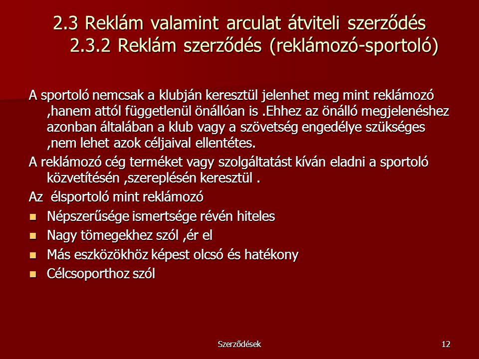Szerződések12 2.3 Reklám valamint arculat átviteli szerződés 2.3.2 Reklám szerződés (reklámozó-sportoló) A sportoló nemcsak a klubján keresztül jelenh