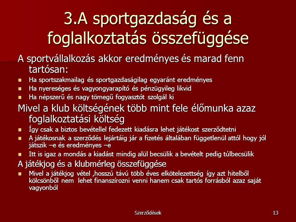 Szerződések13 3.A sportgazdaság és a foglalkoztatás összefüggése A sportvállalkozás akkor eredményes és marad fenn tartósan: Ha sportszakmailag és spo