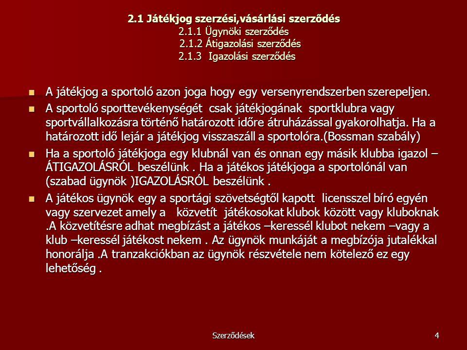 Szerződések4 2.1 Játékjog szerzési,vásárlási szerződés 2.1.1 Ügynöki szerződés 2.1.2 Átigazolási szerződés 2.1.3 Igazolási szerződés A játékjog a spor