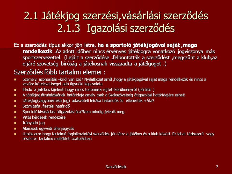 Szerződések7 2.1 Játékjog szerzési,vásárlási szerződés 2.1.3 Igazolási szerződés Ez a szerződés típus akkor jön létre, ha a sportoló játékjogával sajá