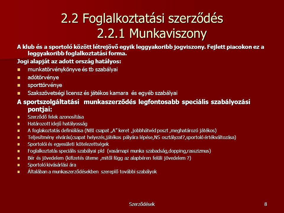 Szerződések8 2.2 Foglalkoztatási szerződés 2.2.1 Munkaviszony A klub és a sportoló között létrejövő egyik leggyakoribb jogviszony. Fejlett piacokon ez