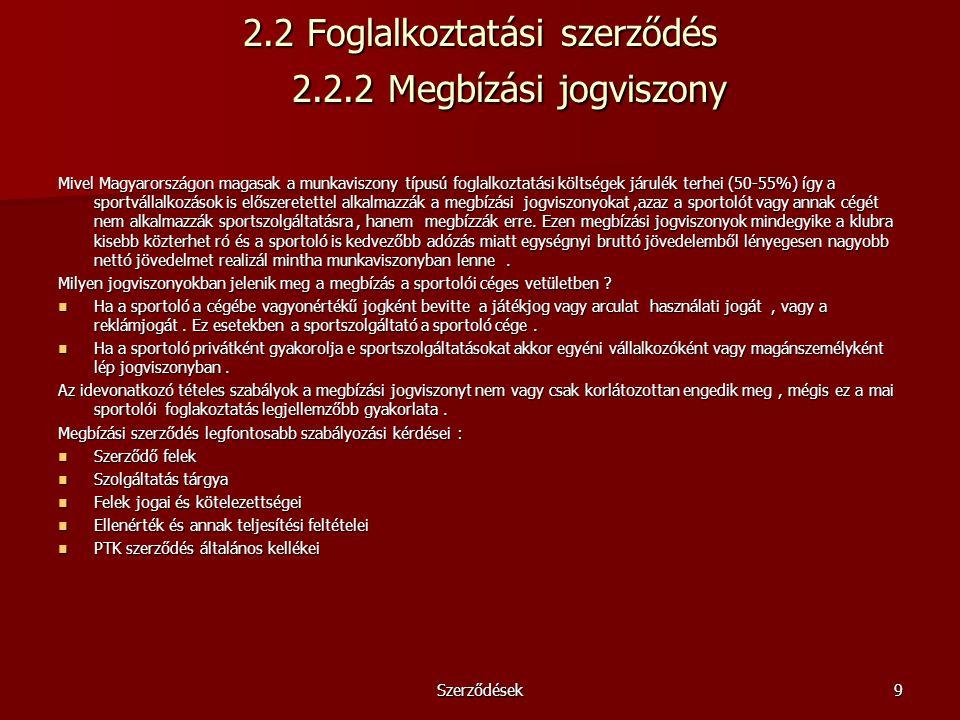 Szerződések9 2.2 Foglalkoztatási szerződés 2.2.2 Megbízási jogviszony Mivel Magyarországon magasak a munkaviszony típusú foglalkoztatási költségek jár