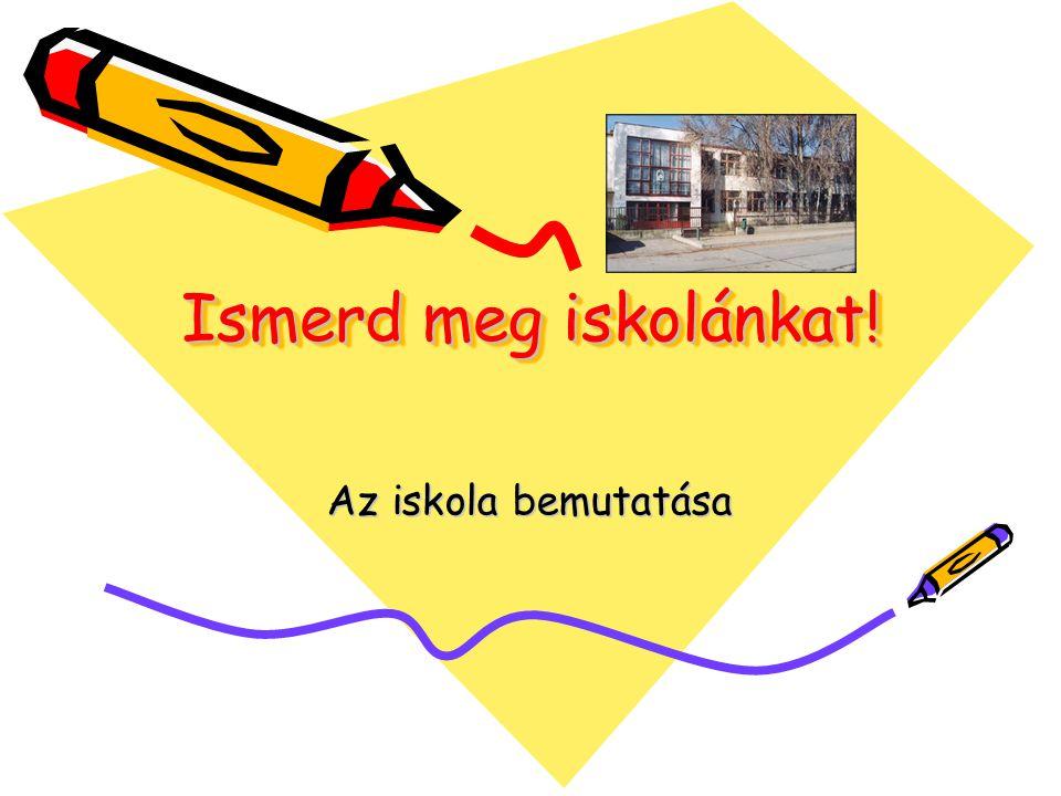 Ismerd meg iskolánkat! Az iskola bemutatása