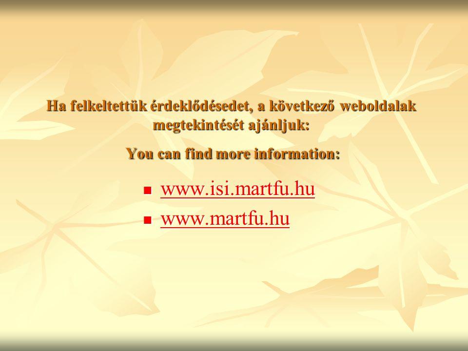 Ha felkeltettük érdeklődésedet, a következő weboldalak megtekintését ajánljuk: You can find more information: www.isi.martfu.hu www.isi.martfu.hu www.