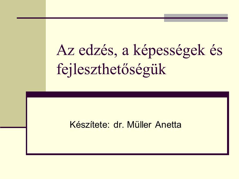 Az edzés, a képességek és fejleszthetőségük Készítete: dr. Müller Anetta