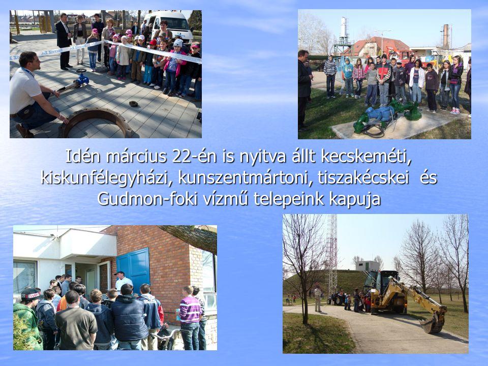 Idén március 22-én is nyitva állt kecskeméti, kiskunfélegyházi, kunszentmártoni, tiszakécskei és Gudmon-foki vízmű telepeink kapuja