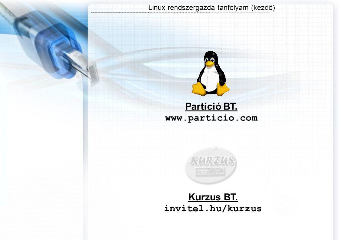 Linux rendszergazda tanfolyam (kezdő) Partíció BT. www.particio.com Kurzus BT. invitel.hu/kurzus
