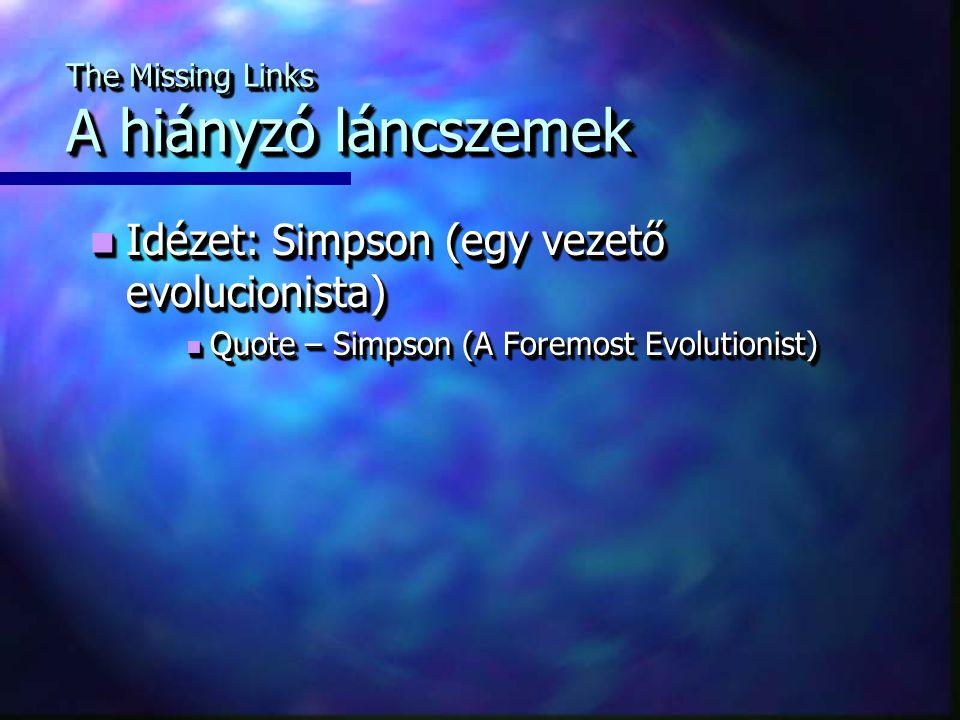 The Missing Links A hiányzó láncszemek Idézet: Simpson (egy vezető evolucionista) Idézet: Simpson (egy vezető evolucionista) Quote – Simpson (A Foremost Evolutionist) Quote – Simpson (A Foremost Evolutionist) Idézet: Simpson (egy vezető evolucionista) Idézet: Simpson (egy vezető evolucionista) Quote – Simpson (A Foremost Evolutionist) Quote – Simpson (A Foremost Evolutionist)