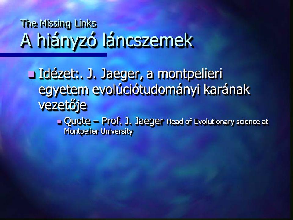 Idézet:. J. Jaeger, a montpelieri egyetem evolúciótudományi karának vezetője Idézet:. J. Jaeger, a montpelieri egyetem evolúciótudományi karának vezet