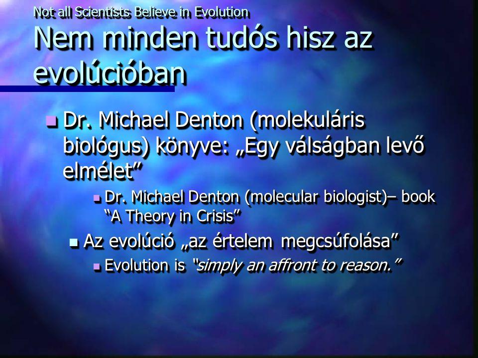 """Not all Scientists Believe in Evolution Nem minden tudós hisz az evolúcióban Dr. Michael Denton (molekuláris biológus) könyve: """"Egy válságban levő elm"""