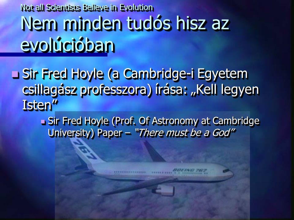 """Not all Scientists Believe in Evolution Nem minden tudós hisz az evolúcióban Sir Fred Hoyle (a Cambridge-i Egyetem csillagász professzora) írása: """"Kell legyen Isten Sir Fred Hoyle (a Cambridge-i Egyetem csillagász professzora) írása: """"Kell legyen Isten Sir Fred Hoyle (Prof."""