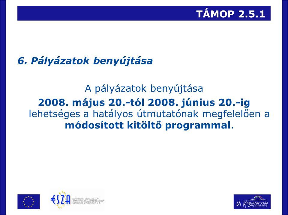 TÁMOP 2.5.1 6. Pályázatok benyújtása A pályázatok benyújtása 2008.