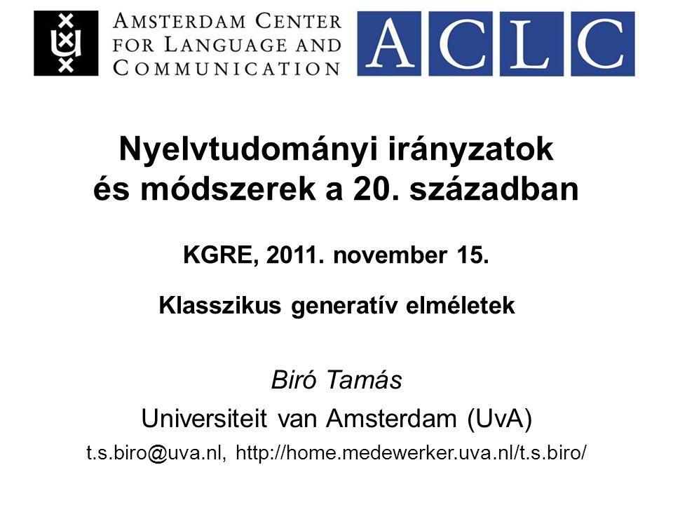 Nyelvtudományi irányzatok és módszerek a 20. században KGRE, 2011. november 15. Klasszikus generatív elméletek Biró Tamás Universiteit van Amsterdam (
