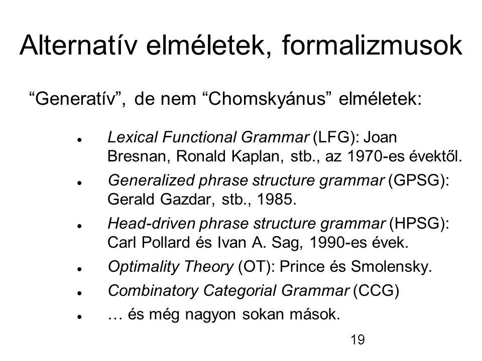"""19 Alternatív elméletek, formalizmusok """"Generatív"""", de nem """"Chomskyánus"""" elméletek: Lexical Functional Grammar (LFG): Joan Bresnan, Ronald Kaplan, stb"""