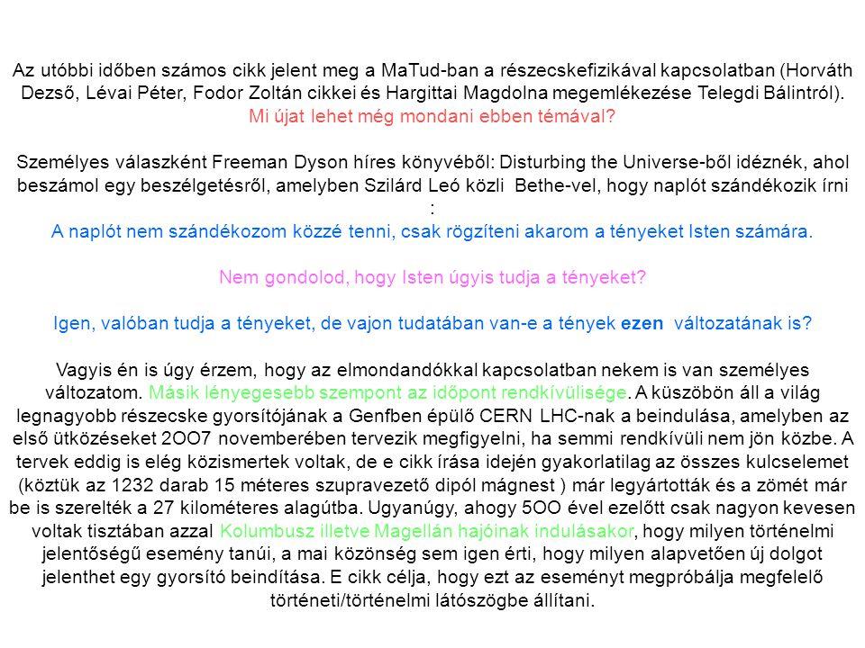 Az utóbbi időben számos cikk jelent meg a MaTud-ban a részecskefizikával kapcsolatban (Horváth Dezső, Lévai Péter, Fodor Zoltán cikkei és Hargittai Magdolna megemlékezése Telegdi Bálintról).