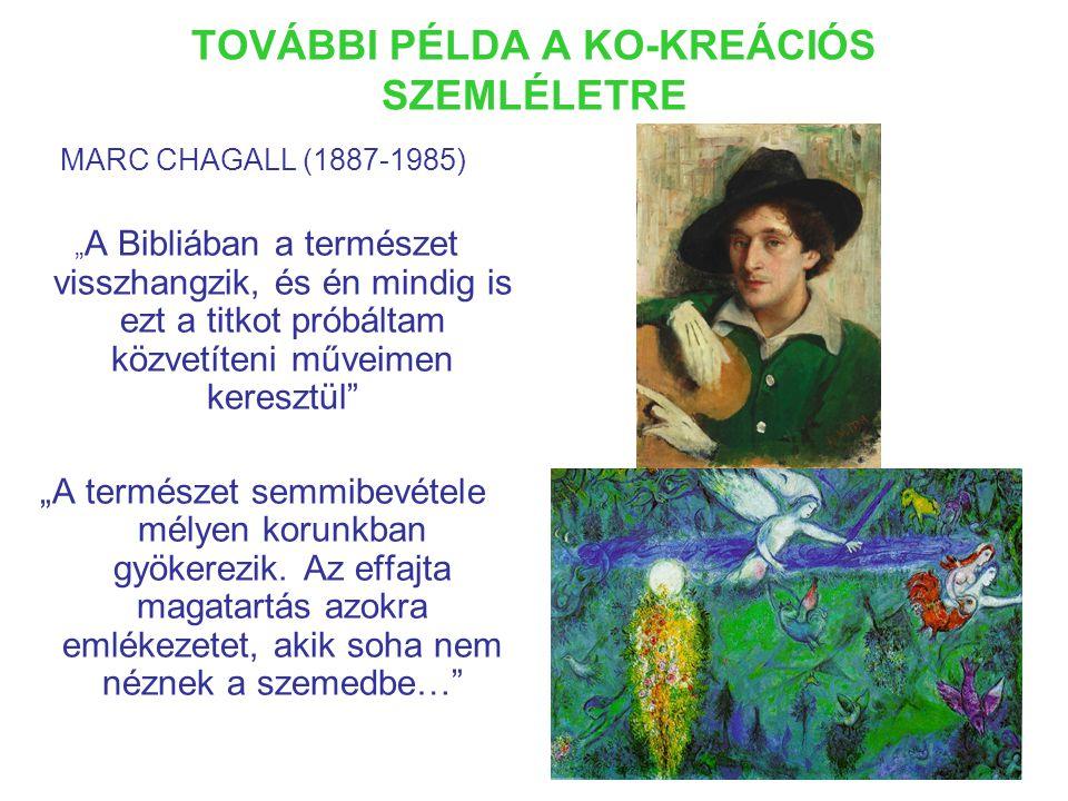 """TOVÁBBI PÉLDA A KO-KREÁCIÓS SZEMLÉLETRE MARC CHAGALL (1887-1985) """" A Bibliában a természet visszhangzik, és én mindig is ezt a titkot próbáltam közvetíteni műveimen keresztül """"A természet semmibevétele mélyen korunkban gyökerezik."""