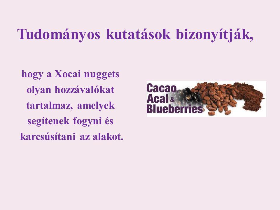 Tudományos kutatások bizonyítják, hogy a Xocai nuggets olyan hozzávalókat tartalmaz, amelyek segítenek fogyni és karcsúsítani az alakot.