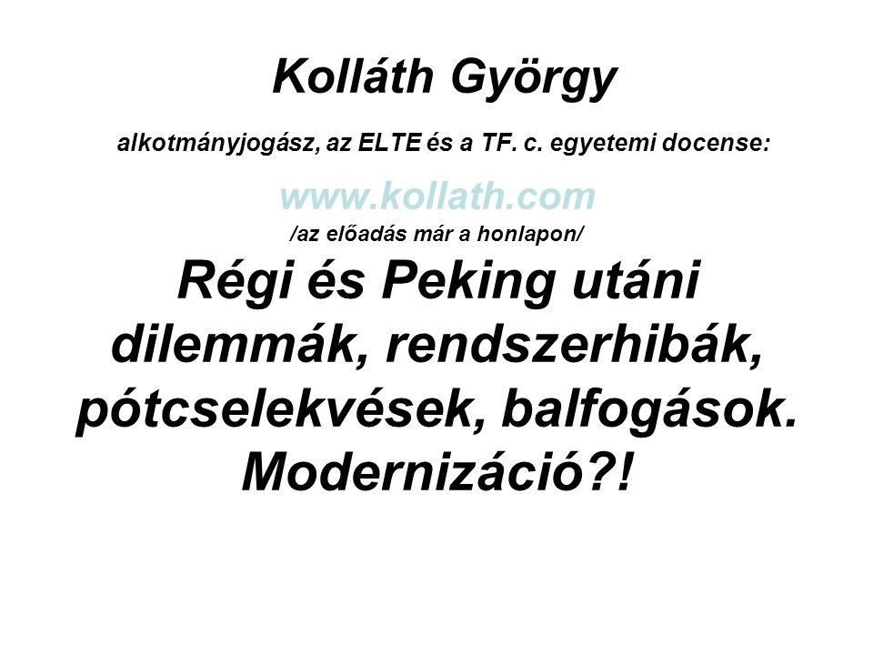Kolláth György alkotmányjogász, az ELTE és a TF. c. egyetemi docense: www.kollath.com /az előadás már a honlapon/ Régi és Peking utáni dilemmák, rends