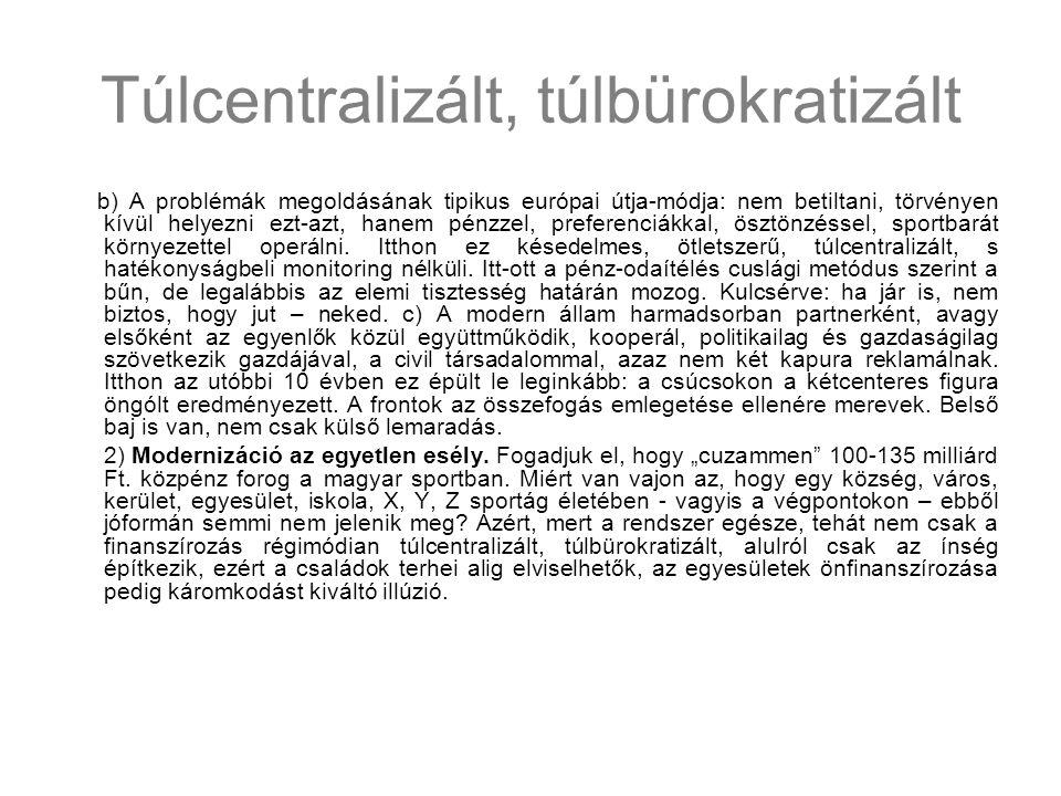 Túlcentralizált, túlbürokratizált b) A problémák megoldásának tipikus európai útja-módja: nem betiltani, törvényen kívül helyezni ezt-azt, hanem pénzz