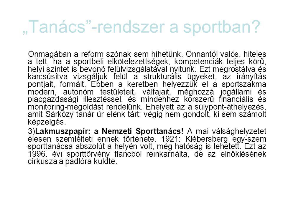 """""""Tanács""""-rendszer a sportban? Önmagában a reform szónak sem hihetünk. Onnantól valós, hiteles a tett, ha a sportbeli elkötelezettségek, kompetenciák t"""