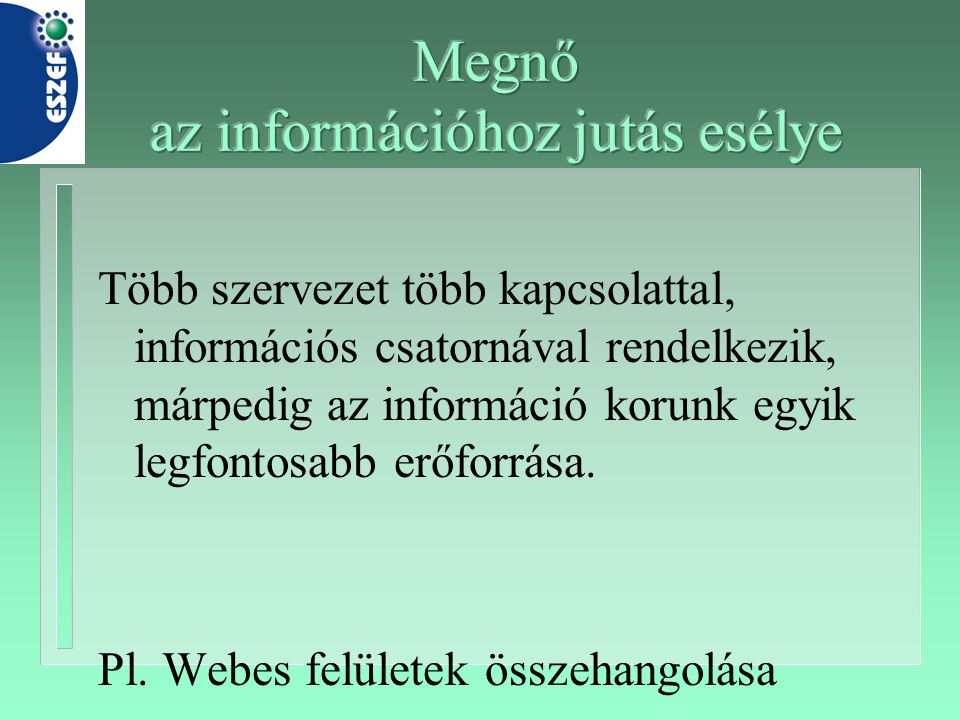 Több szervezet több kapcsolattal, információs csatornával rendelkezik, márpedig az információ korunk egyik legfontosabb erőforrása. Pl. Webes felülete