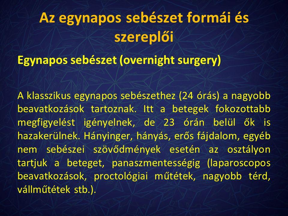 Egynapos sebészet (overnight surgery) A klasszikus egynapos sebészethez (24 órás) a nagyobb beavatkozások tartoznak. Itt a betegek fokozottabb megfigy
