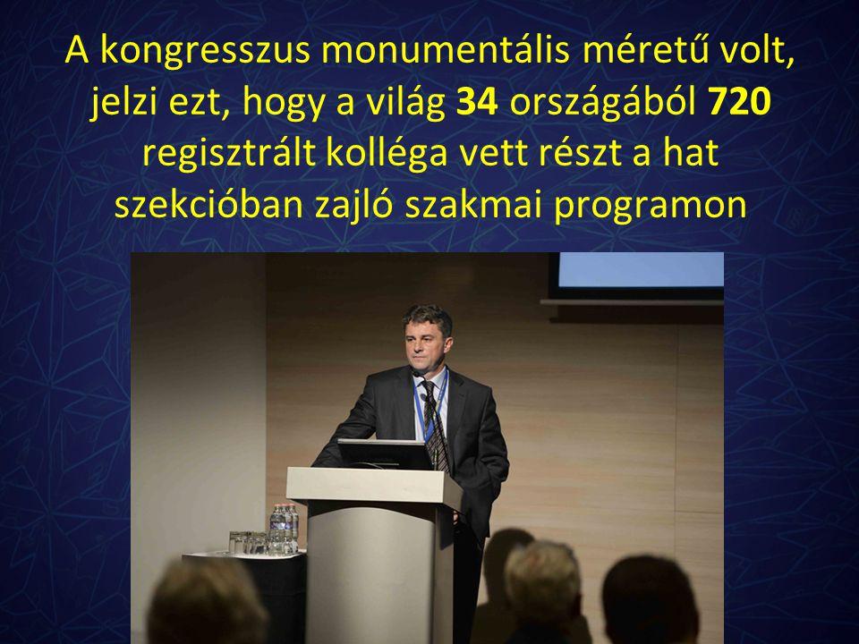 A kongresszus monumentális méretű volt, jelzi ezt, hogy a világ 34 országából 720 regisztrált kolléga vett részt a hat szekcióban zajló szakmai progra