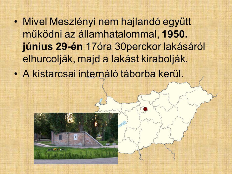 Mivel Meszlényi nem hajlandó együtt működni az államhatalommal, 1950. június 29-én 17óra 30perckor lakásáról elhurcolják, majd a lakást kirabolják. A