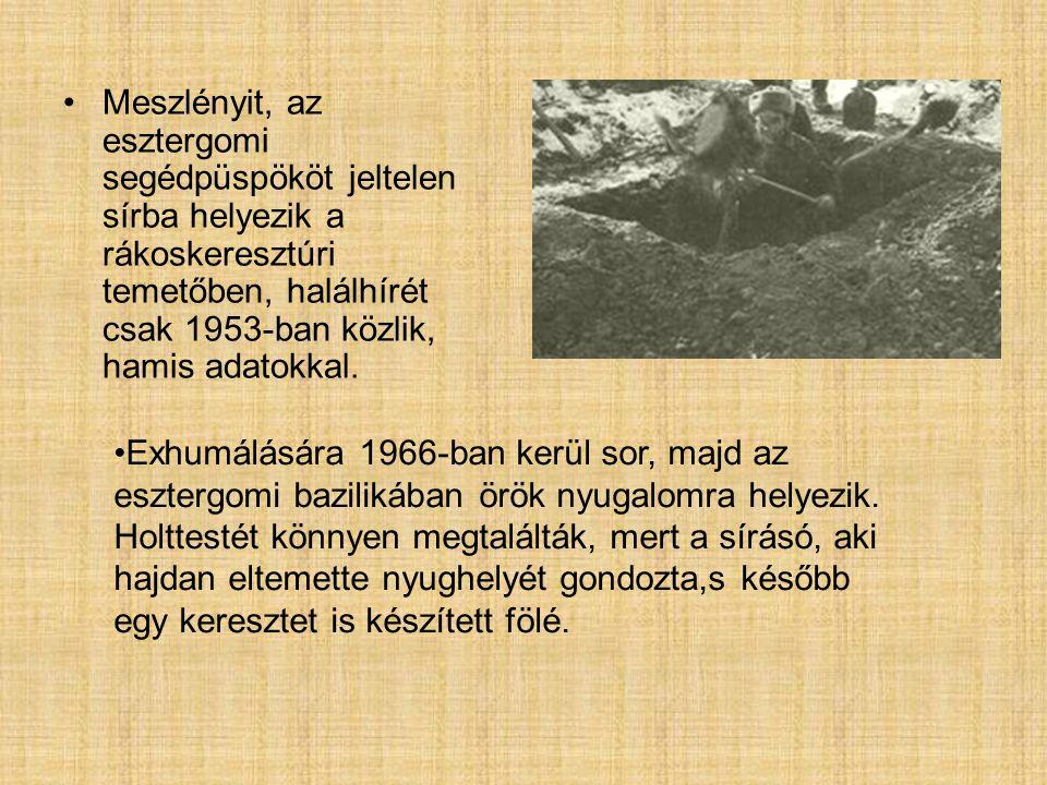 Meszlényit, az esztergomi segédpüspököt jeltelen sírba helyezik a rákoskeresztúri temetőben, halálhírét csak 1953-ban közlik, hamis adatokkal. Exhumál