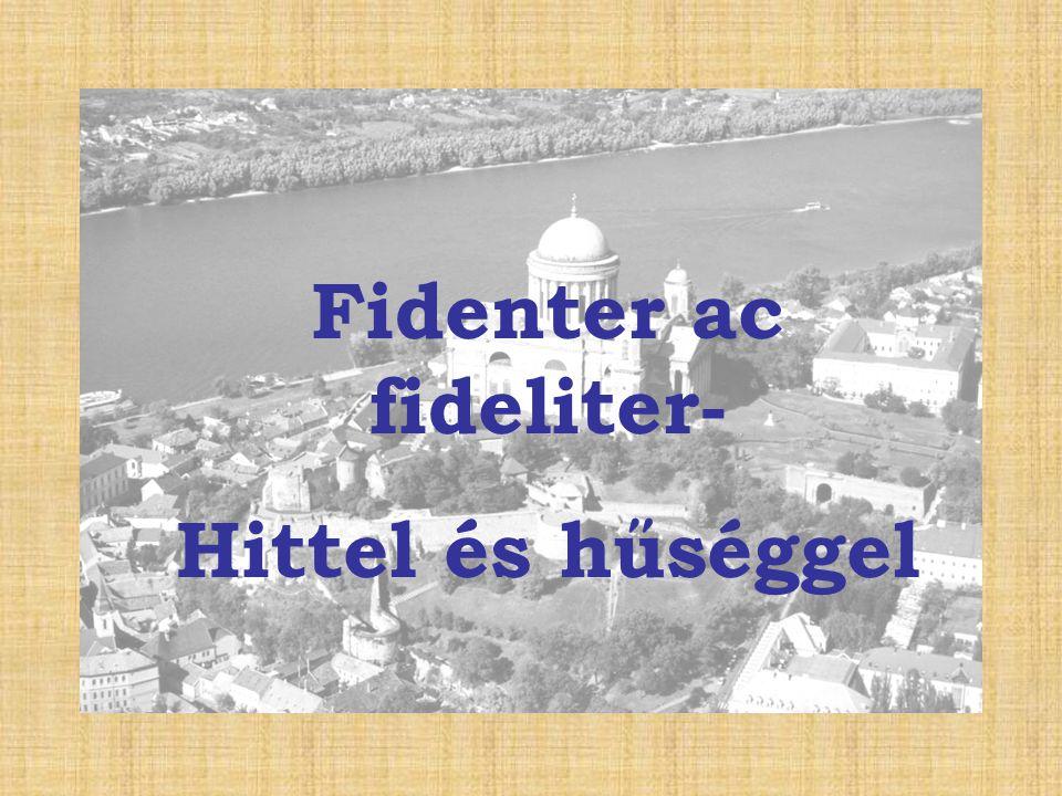 Fidenter ac fideliter- Hittel és hűséggel