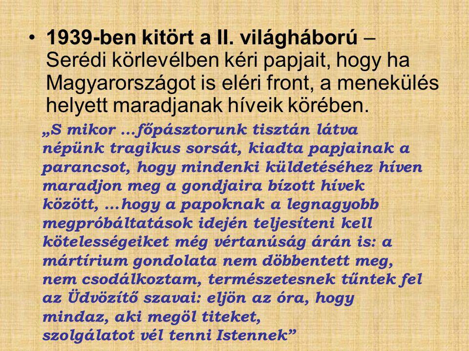 1939-ben kitört a II. világháború – Serédi körlevélben kéri papjait, hogy ha Magyarországot is eléri front, a menekülés helyett maradjanak híveik köré