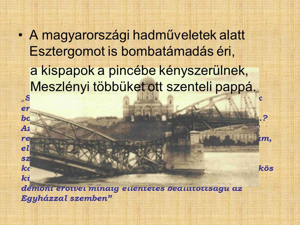"""A magyarországi hadműveletek alatt Esztergomot is bombatámadás éri, """" S most, mikor a szertartást befejeztük, s a Szentlélek erejével új papokat szent"""