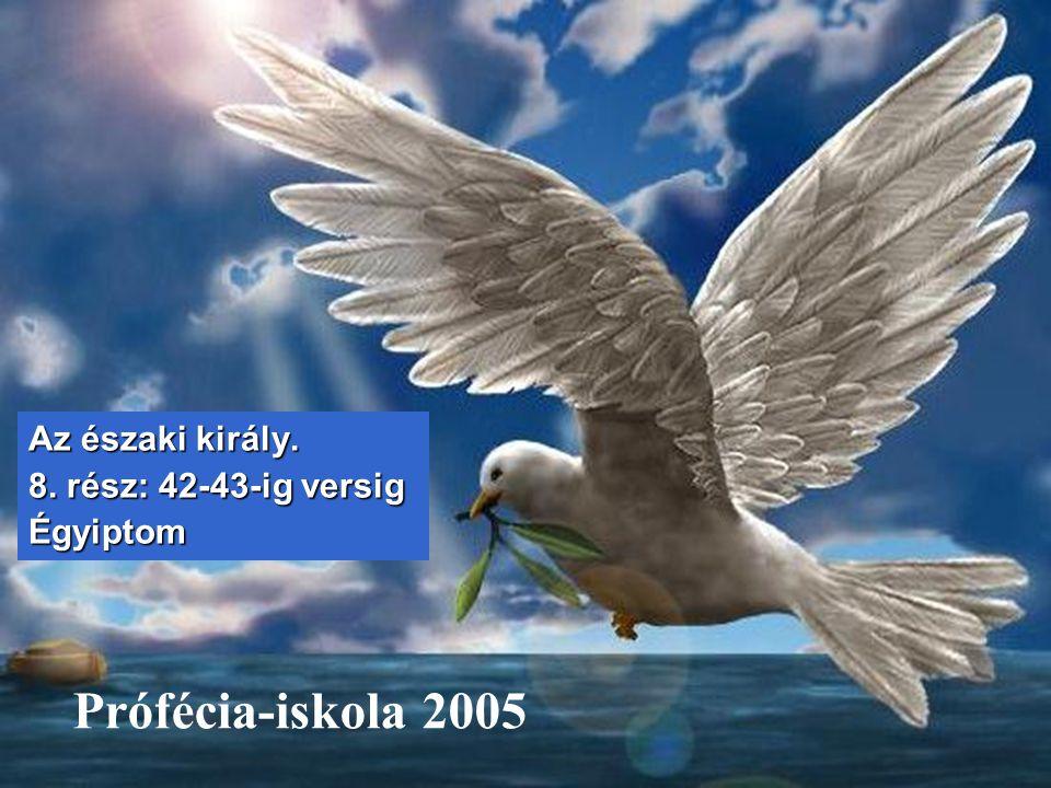 Prófécia-iskola 2005 Az északi király. 8. rész: 42-43-ig versig Égyiptom