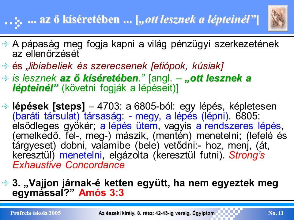 """Az északi király. 8. rész: 42-43-ig versig. Égyiptom Prófécia-iskola 2005No. 11... az ő kíséretében... [""""ott lesznek a lépteinél""""] A pápaság meg fogja"""