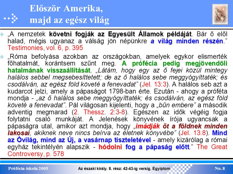 """Az északi király. 8. rész: 42-43-ig versig. Égyiptom Prófécia-iskola 2005No. 8 követni fogják az Egyesült Államok példáját a világ minden részén """"A ne"""