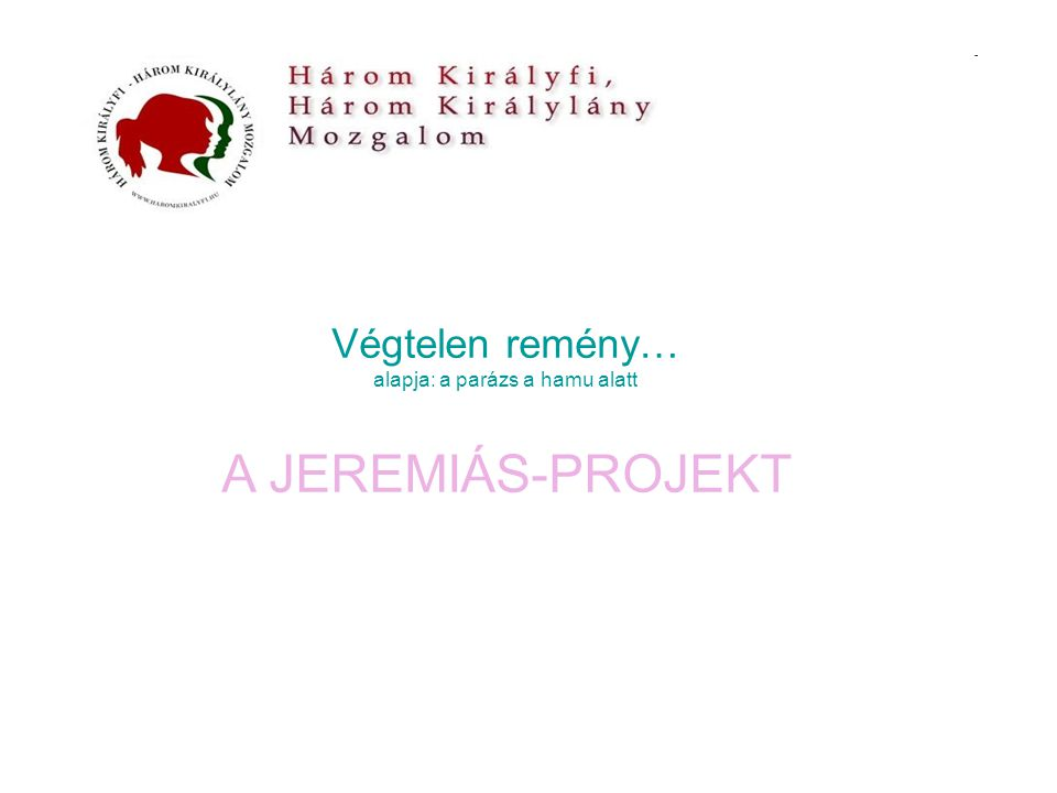 Végtelen remény… alapja: a parázs a hamu alatt A JEREMIÁS-PROJEKT