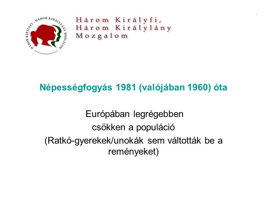 Népességfogyás 1981 (valójában 1960) óta Európában legrégebben csökken a populáció (Ratkó-gyerekek/unokák sem váltották be a reményeket)