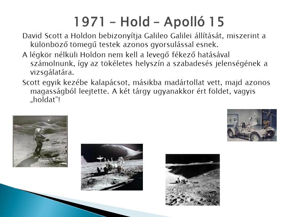 1971 – Hold – Apolló 15 David Scott a Holdon bebizonyítja Galileo Galilei állítását, miszerint a különböző tömegű testek azonos gyorsulással esnek.