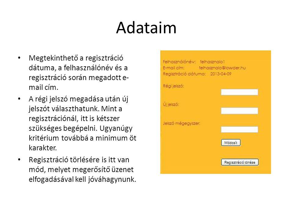 Adataim Megtekinthető a regisztráció dátuma, a felhasználónév és a regisztráció során megadott e- mail cím. A régi jelszó megadása után új jelszót vál