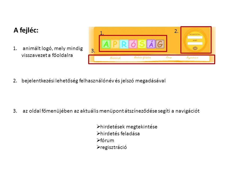 A fejléc: 1. animált logó, mely mindig visszavezet a főoldalra 1. 2. 3.  hirdetések megtekintése  hirdetés feladása  fórum  regisztráció 2.bejelen