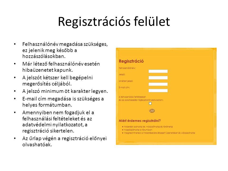 Regisztrációs felület Felhasználónév megadása szükséges, ez jelenik meg később a hozzászólásokban. Már létező felhasználónév esetén hibaüzenetet kapun