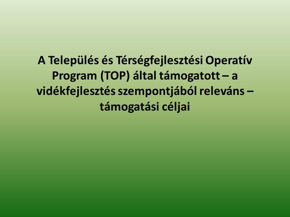 A Település és Térségfejlesztési Operatív Program (TOP) által támogatott – a vidékfejlesztés szempontjából releváns – támogatási céljai