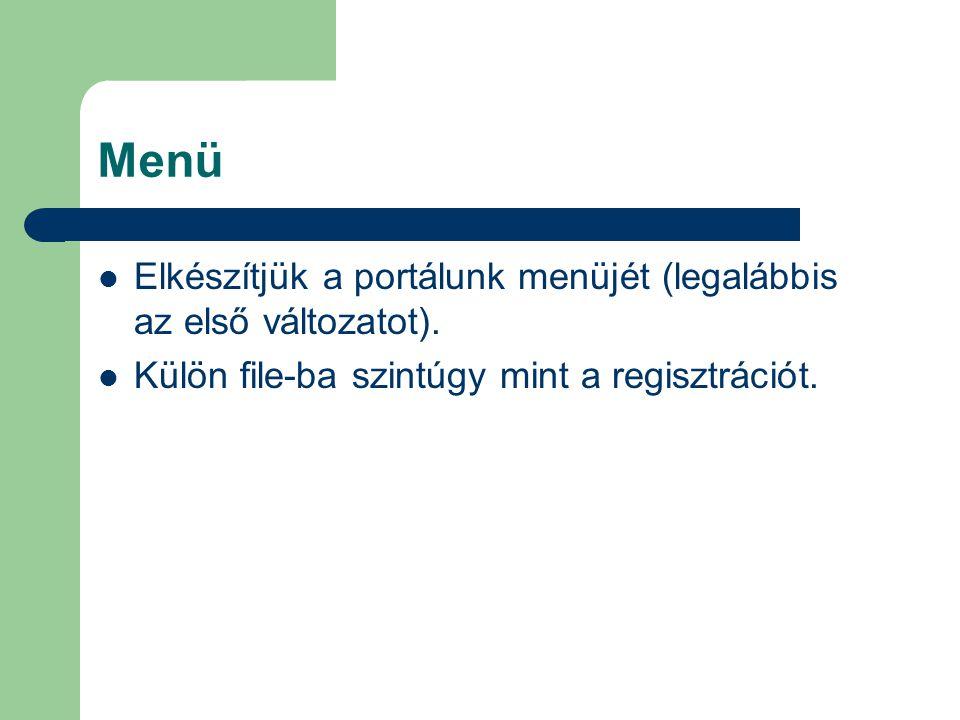 Menü Elkészítjük a portálunk menüjét (legalábbis az első változatot). Külön file-ba szintúgy mint a regisztrációt.