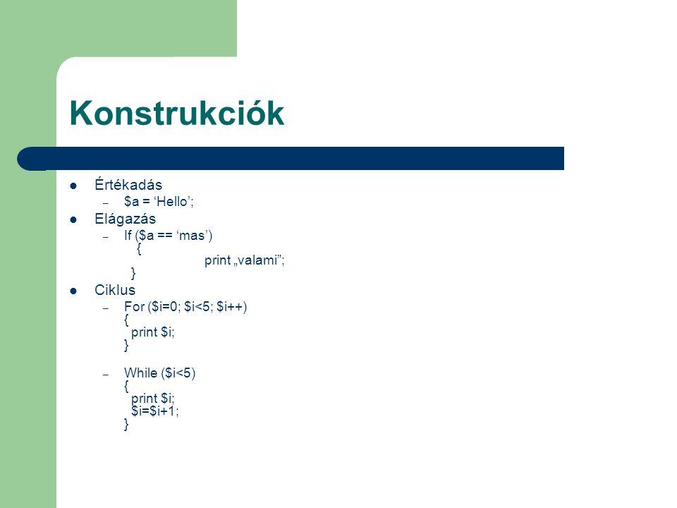 """Konstrukciók Értékadás – $a = 'Hello'; Elágazás – If ($a == 'mas') { print """"valami""""; } Ciklus – For ($i=0; $i<5; $i++) { print $i; } – While ($i<5) {"""